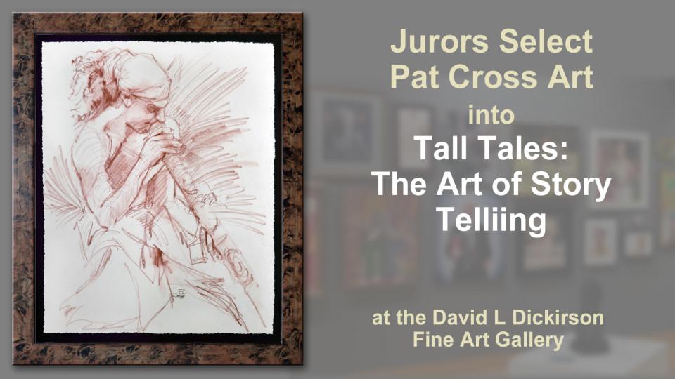 Jurors select Pat Cross art into Tall Tales: Celebrating the Art of Story Telling.