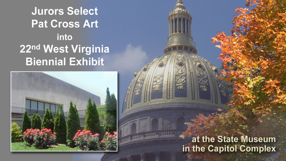 Jurors Select Pat Cross Art into 22nd West Virginia Biennial Exhibit.