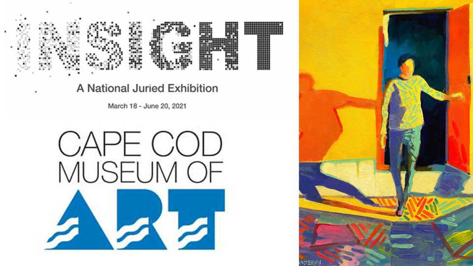 INSIGHT,  Cape Cod Museum of Art national juried exhibition, March 18-June 20, 2021.