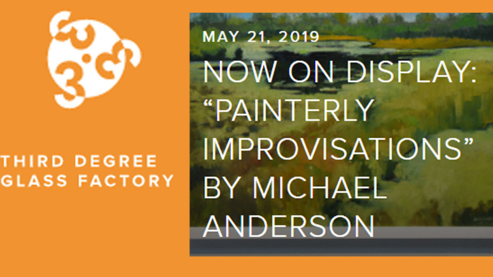"""NOW ON DISPLAY: """"PAINTERLY IMPROVISATIONS"""" BY MICHAEL ANDERSON"""