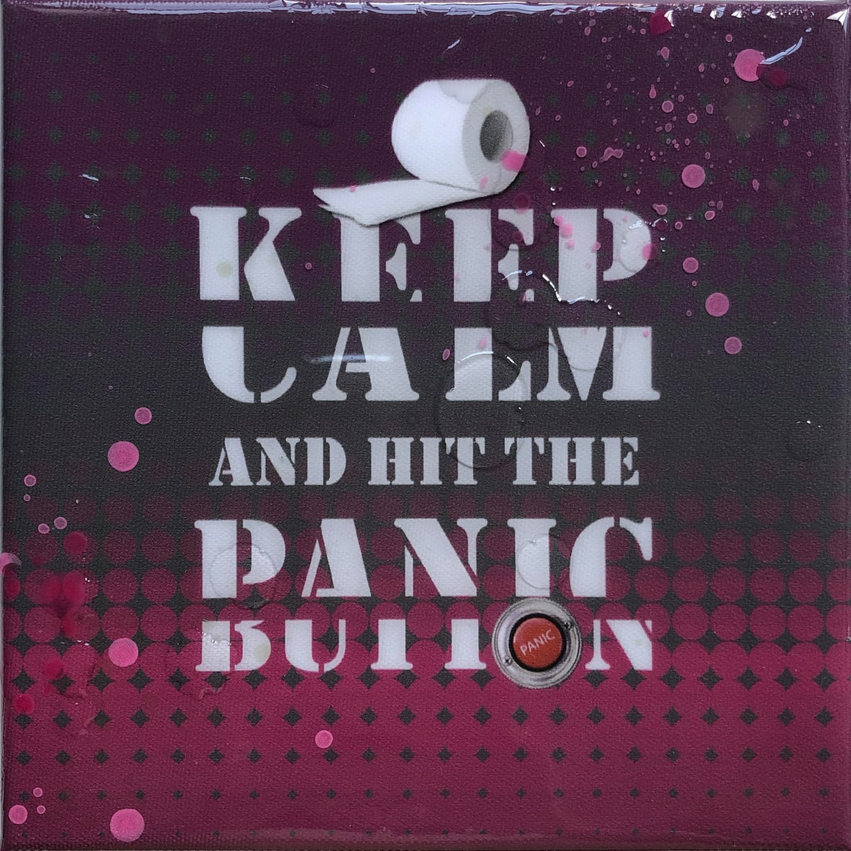 Keep Calm And Hit The Panic Button by Tina Psoinos