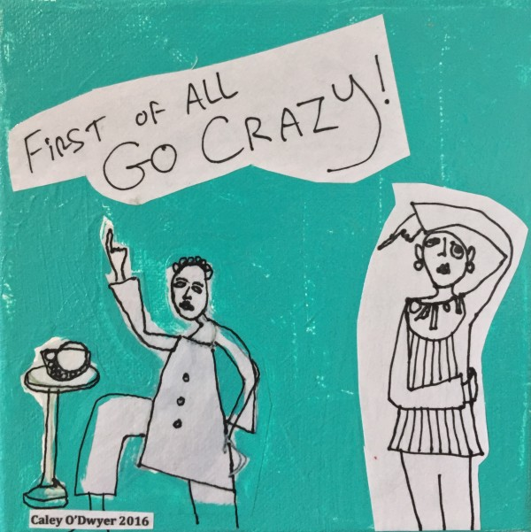 Experiments in Positive Psychology (Go Crazy) by Caley O'Dwyer