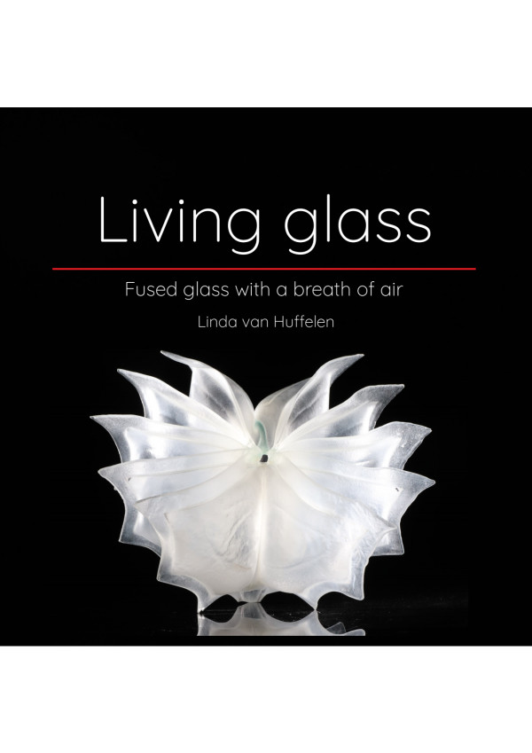 Book: Living glass - fused glass with a breath of air by Linda van Huffelen