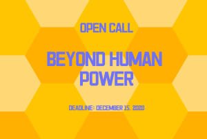 OPEN CALL   BEYOND HUMAN POWER