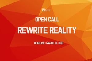 OPEN CALL | REWRITE REALITY
