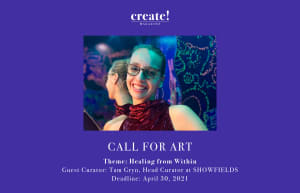 Healing From Within: Call For Art, Exhibition Curated By Tam Gryn, Head Curator Of Showfields